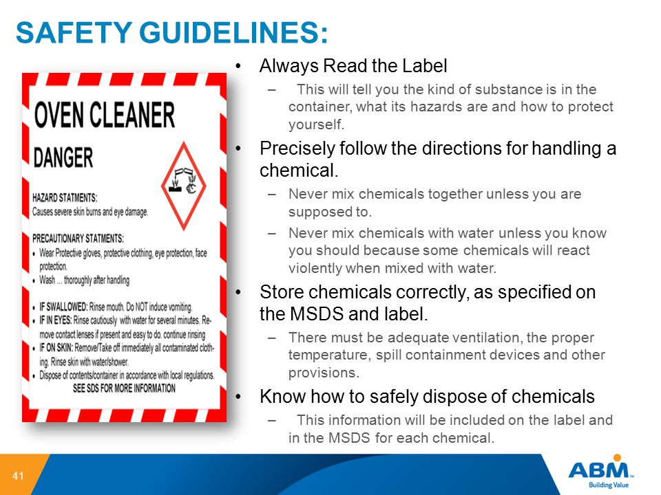 SAFETY GUIDELINES: 41 Always Read the Label – This will tell you the kind of substance is in the container, what its hazards are and how to protect yo