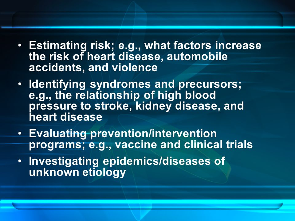 Estimating risk; e.g., what factors increase the risk of heart disease, automobile accidents, and violence Identifying syndromes and precursors; e.g.,