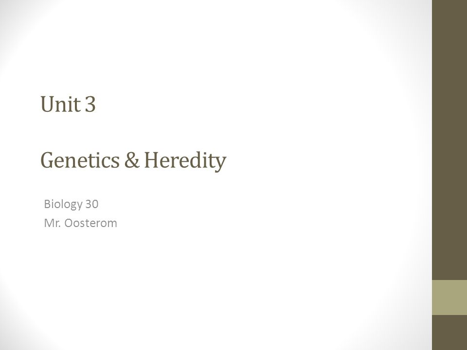 Unit 3 Genetics & Heredity Biology 30 Mr. Oosterom