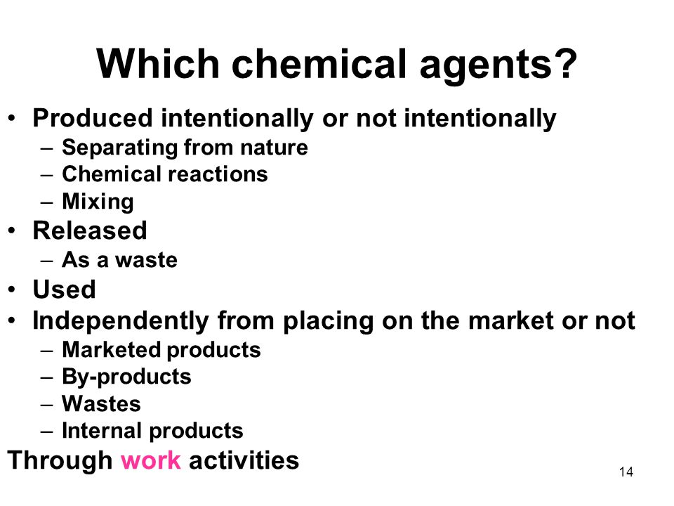 14 Which chemical agents? Produced intentionally or not intentionally –Separating from nature –Chemical reactions –Mixing Released –As a waste Used In