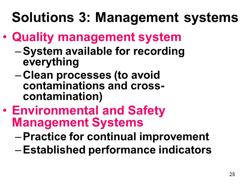 25 Solutions 3: Management systems Quality management system –System available for recording everything –Clean processes (to avoid contaminations and