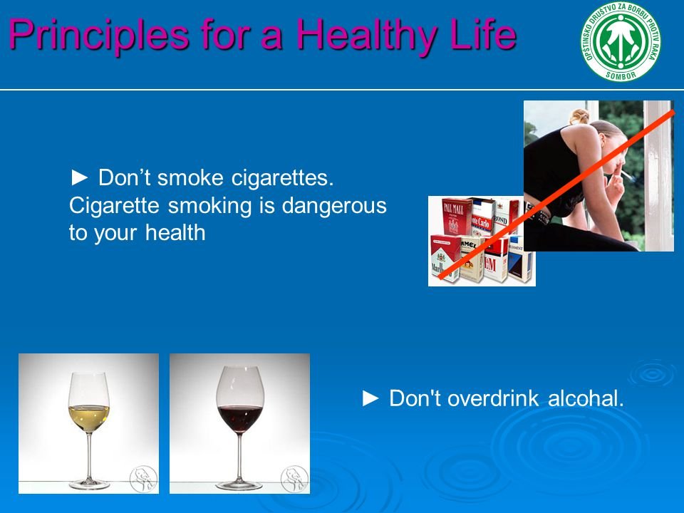 Principles for a Healthy Life ► Eat healthfully ► Don t overeat. Live an active life
