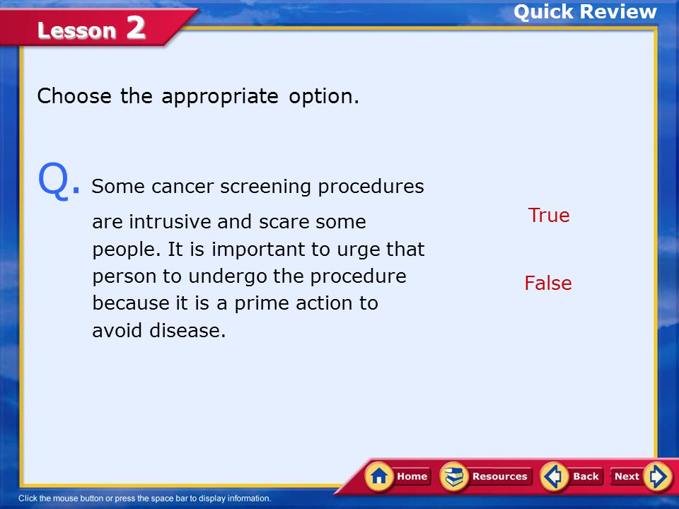 Lesson 2 A. True. A benign tumor does not spread to other tissue; a malignant tumor does.
