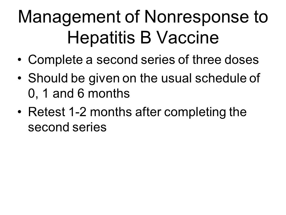 Postvaccination Serologic Testing Healthcare personnel who have contact with patients or blood should be tested for anti-HBs (antibody to hepatitis B surface antigen) 1 to 2 months after completion of the 3-dose series