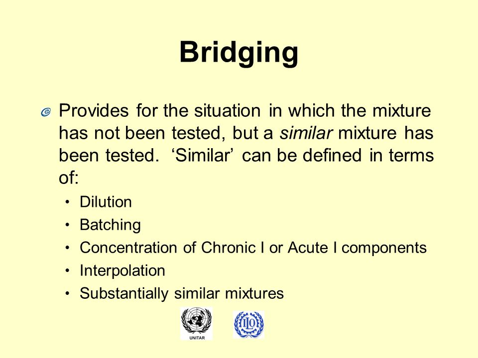 Bridging Provides for the situation in which the mixture has not been tested, but a similar mixture has been tested.