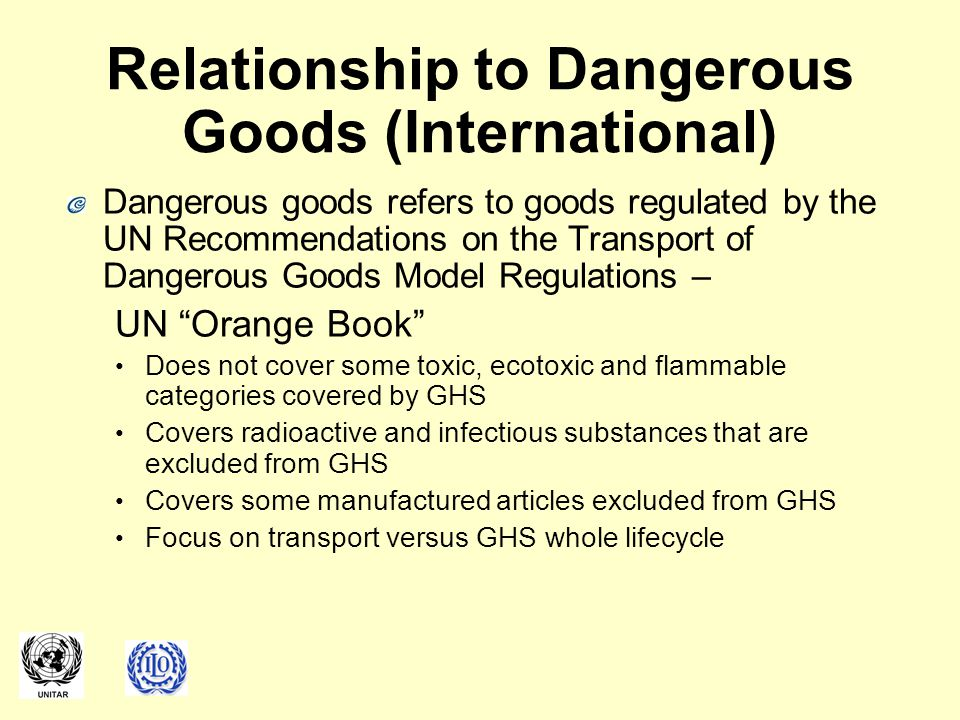 Relationship to Dangerous Goods (International) Dangerous goods refers to goods regulated by the UN Recommendations on the Transport of Dangerous Good