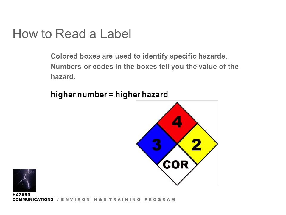 HAZARD COMMUNICATIONS / E N V I R O N H & S T R A I N I N G P R O G R A M How to Read a Label Colored boxes are used to identify specific hazards.