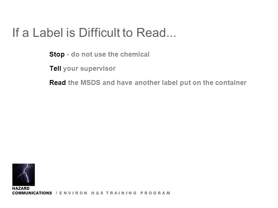 HAZARD COMMUNICATIONS / E N V I R O N H & S T R A I N I N G P R O G R A M If a Label is Difficult to Read...