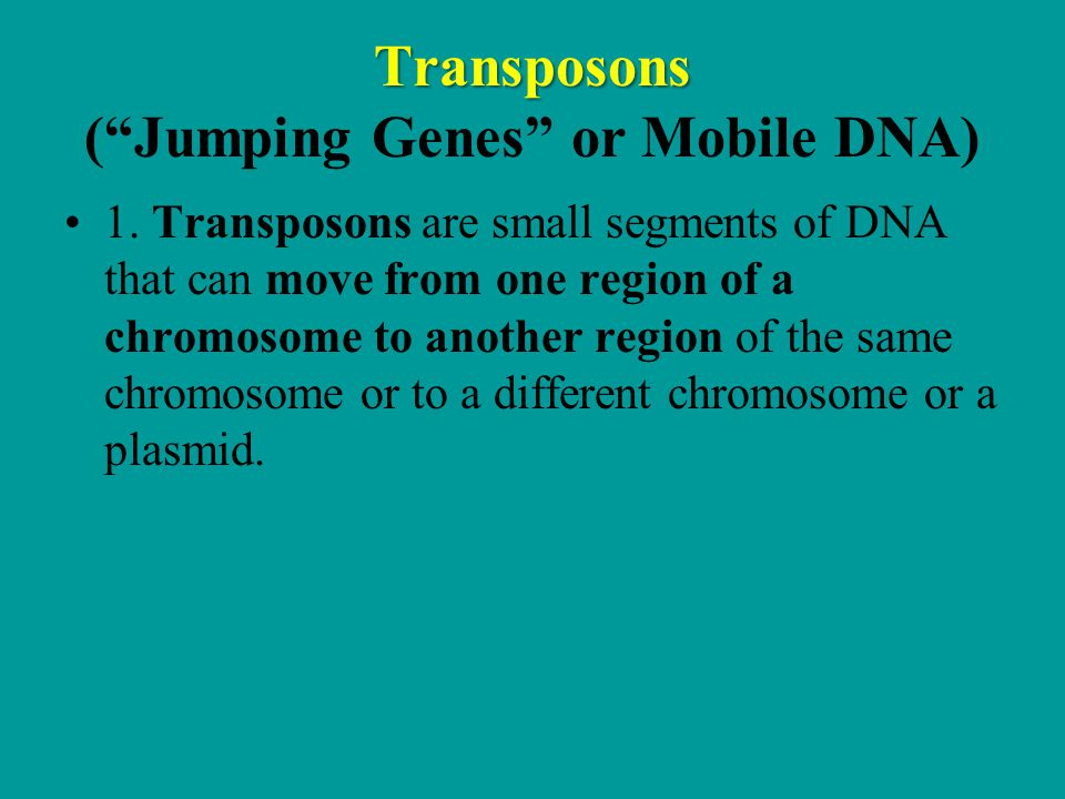 Transposons Transposons ( Jumping Genes or Mobile DNA) 1.