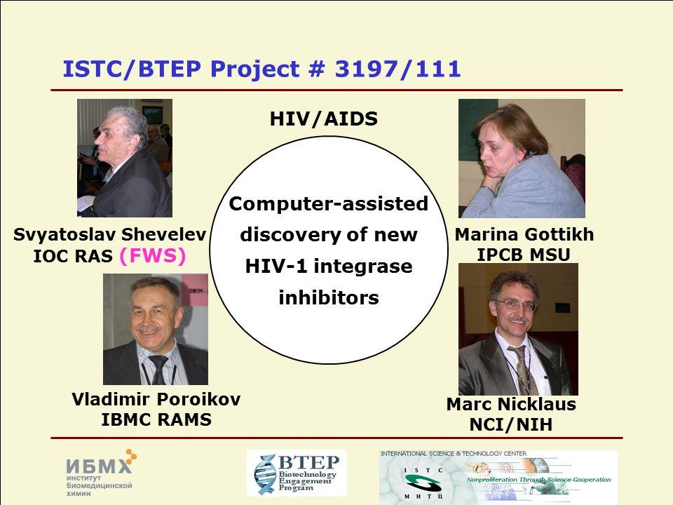 ISTC/BTEP Project # 3197/111 Svyatoslav Shevelev IOC RAS (FWS) Marina Gottikh IPCB MSU Vladimir Poroikov IBMC RAMS HIV/AIDS Computer-assisted discover