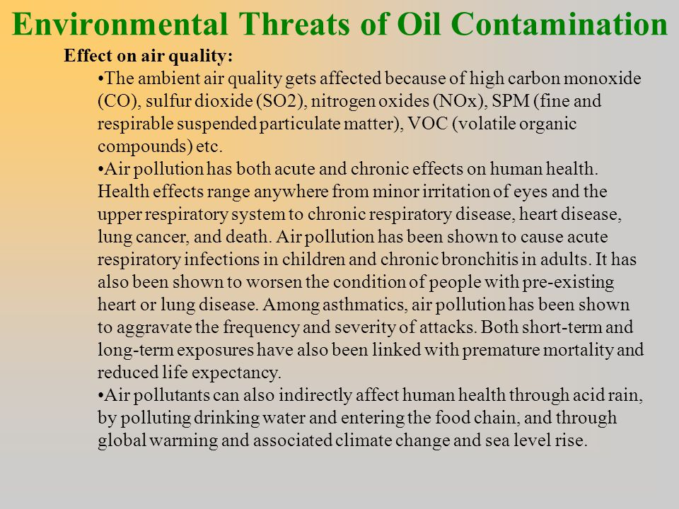 Environmental Threats of Oil Contamination Effect on air quality: The ambient air quality gets affected because of high carbon monoxide (CO), sulfur d