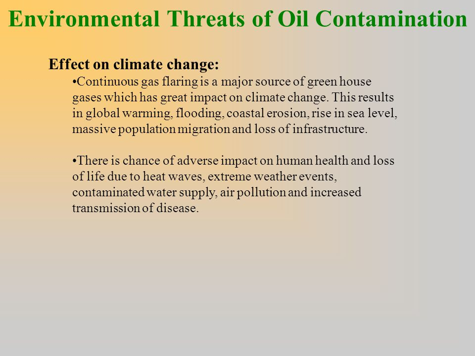 Environmental Threats of Oil Contamination Effect on climate change: Continuous gas flaring is a major source of green house gases which has great imp
