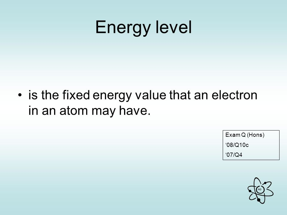 AG Energy level is the fixed energy value that an electron in an atom may have.