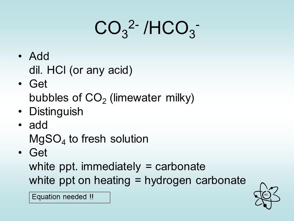 AG CO 3 2- /HCO 3 - Add dil.