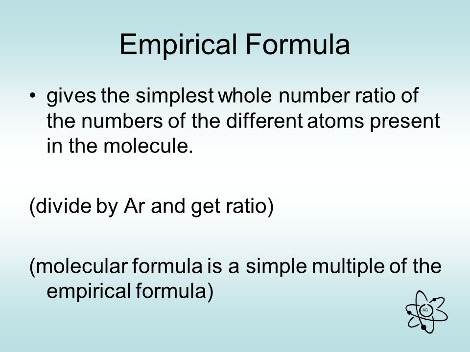 AG Empirical Formula gives the simplest whole number ratio of the numbers of the different atoms present in the molecule.