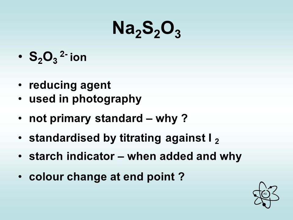 AG Na 2 S 2 O 3 S 2 O 3 2- ion reducing agent used in photography not primary standard – why .