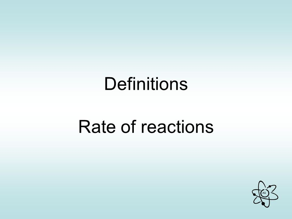 AG Definitions Rate of reactions