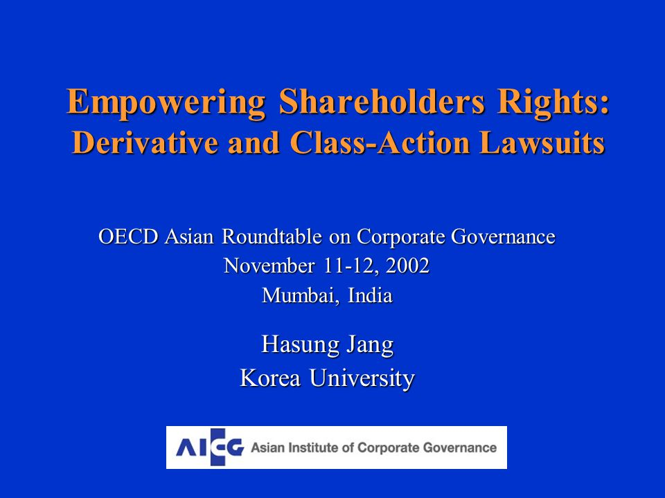 Empowering Shareholders Rights: Derivative and Class-Action Lawsuits OECD Asian Roundtable on Corporate Governance November 11-12, 2002 Mumbai, India