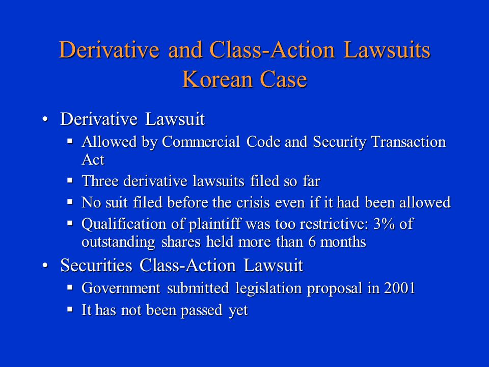Derivative and Class-Action Lawsuits Korean Case Derivative LawsuitDerivative Lawsuit  Allowed by Commercial Code and Security Transaction Act  Thre