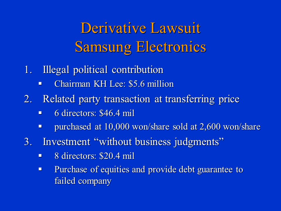 Derivative Lawsuit Samsung Electronics 1.Illegal political contribution  Chairman KH Lee: $5.6 million 2.Related party transaction at transferring pr