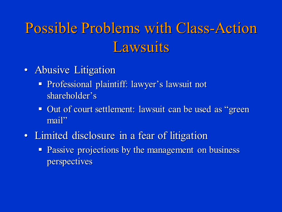 Possible Problems with Class-Action Lawsuits Abusive LitigationAbusive Litigation  Professional plaintiff: lawyer's lawsuit not shareholder's  Out o