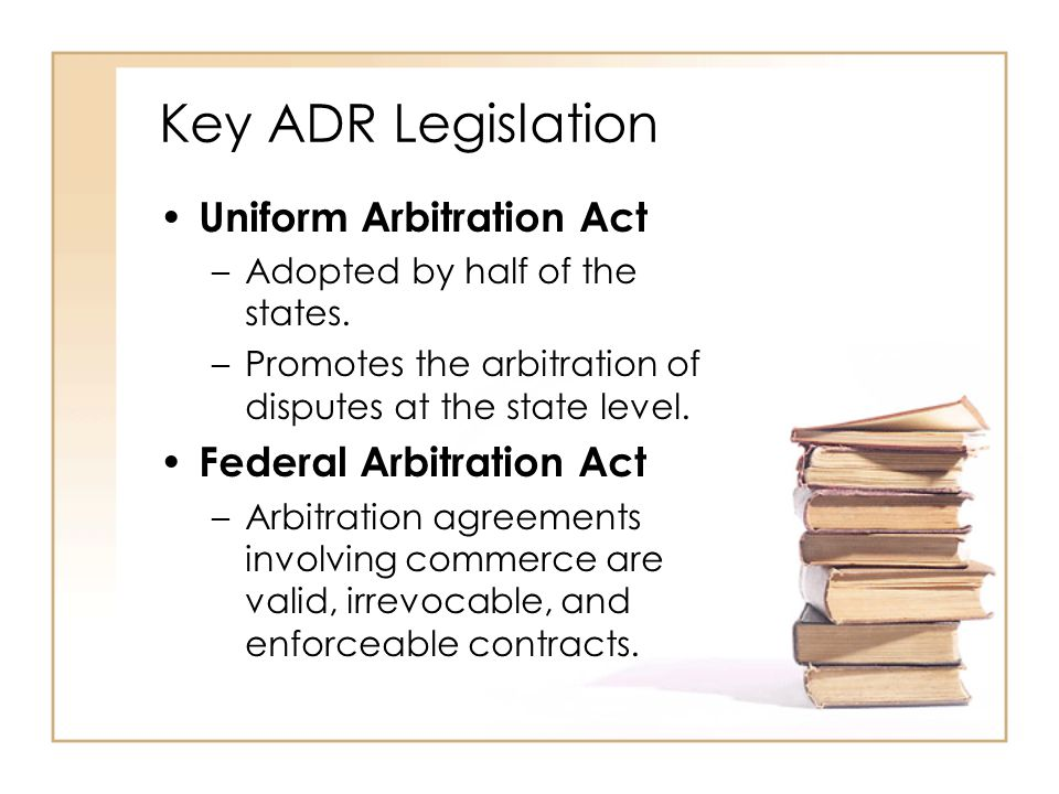 2 - 30 Key ADR Legislation Uniform Arbitration Act –Adopted by half of the states.