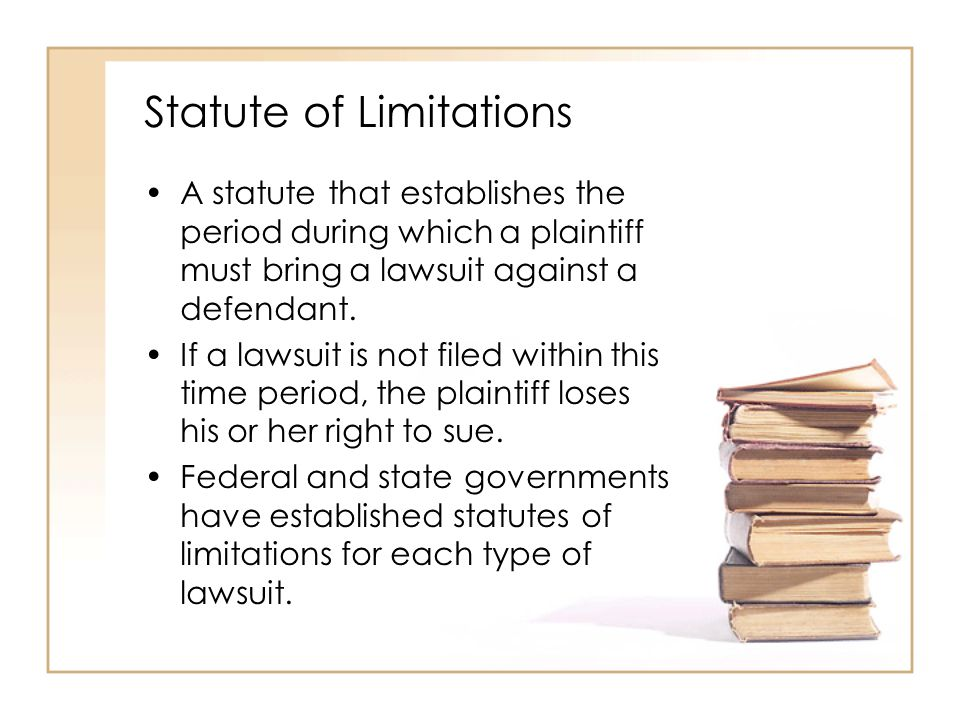 2 - 8 Statute of Limitations A statute that establishes the period during which a plaintiff must bring a lawsuit against a defendant. If a lawsuit is