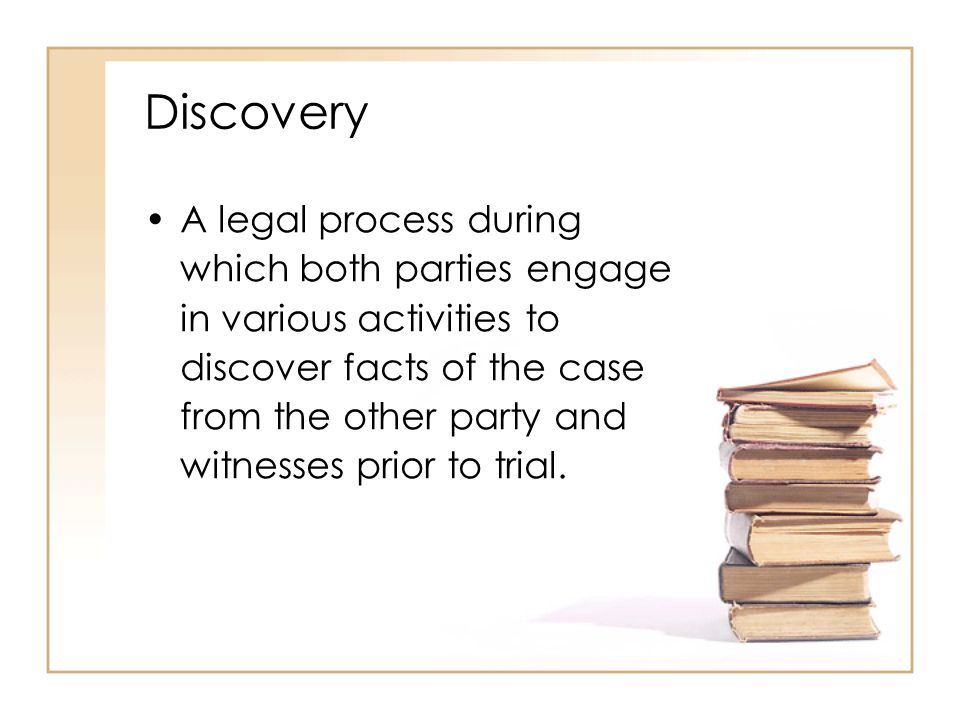 2 - 9 Discovery A legal process during which both parties engage in various activities to discover facts of the case from the other party and witnesse