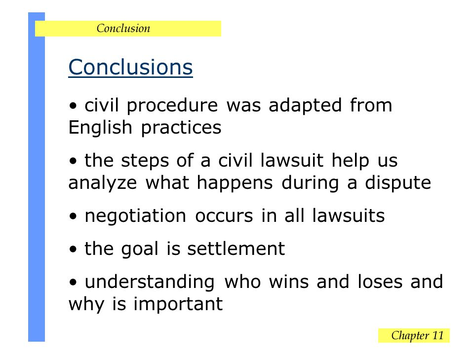 Conclusions civil procedure was adapted from English practices the steps of a civil lawsuit help us analyze what happens during a dispute negotiation occurs in all lawsuits the goal is settlement understanding who wins and loses and why is important