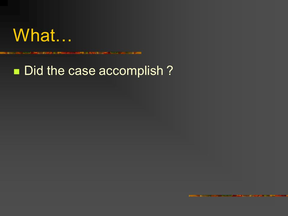 What… Did the case accomplish