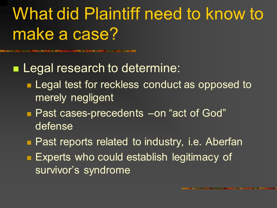 What did Plaintiff need to know to make a case.