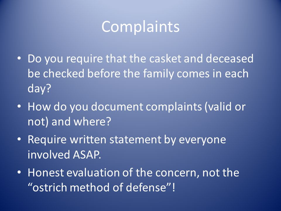 Complaints (cont'd) Whether valid or not….immediately: – APOLOGIZE – FIX IT – OFFER COMPENSATION – If family is still not satisfied, CONTACT YOUR LAWYER.