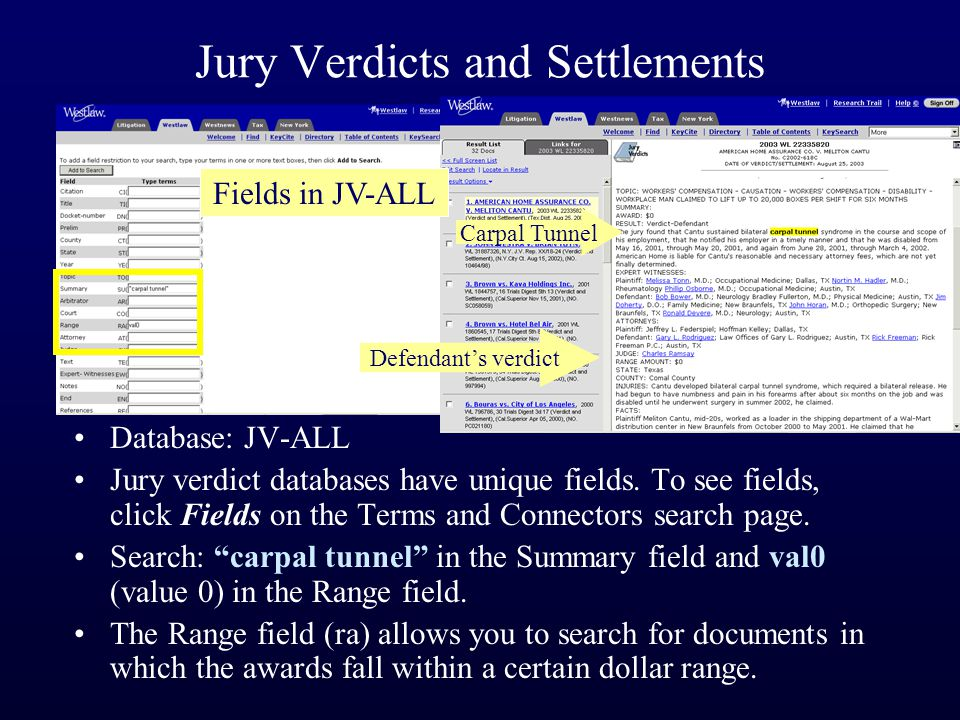 Jury Verdicts and Settlements Database: JV-ALL Jury verdict databases have unique fields. To see fields, click Fields on the Terms and Connectors sear