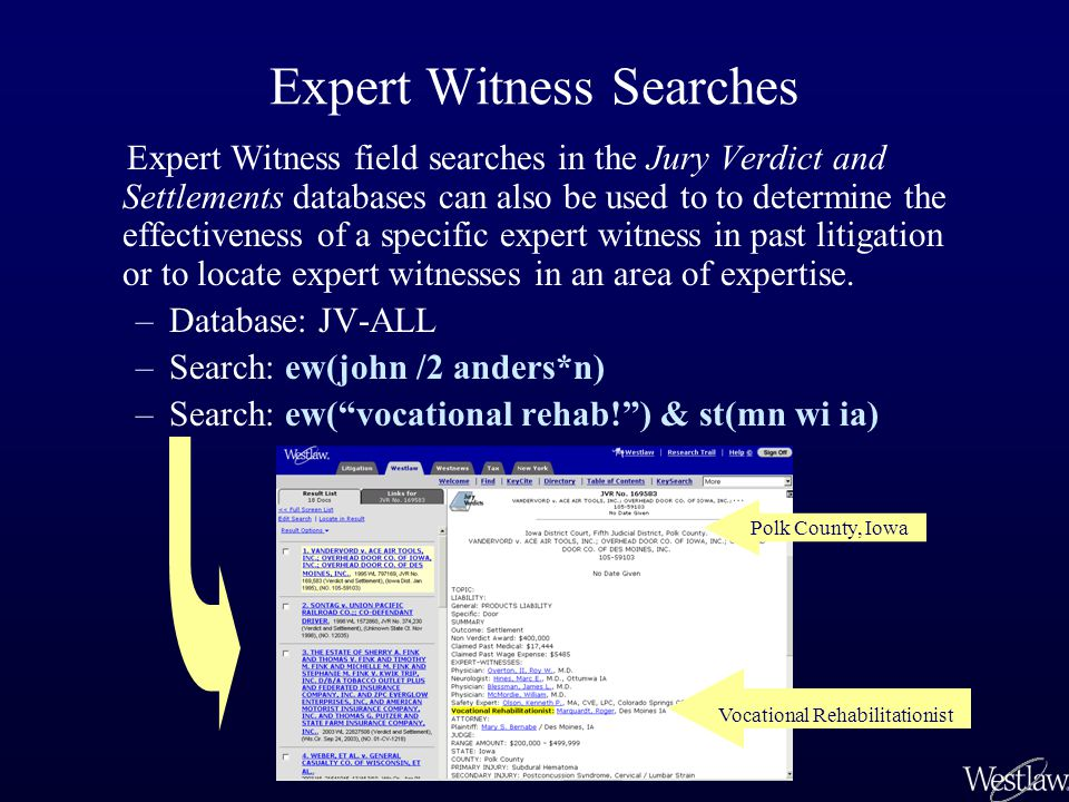 Expert Witness Searches Expert Witness field searches in the Jury Verdict and Settlements databases can also be used to to determine the effectiveness