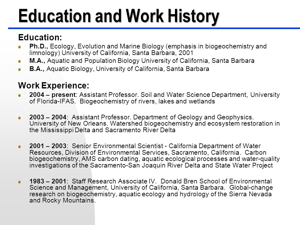 Education and Work History Education: Ph.D., Ecology, Evolution and Marine Biology (emphasis in biogeochemistry and limnology) University of Californi