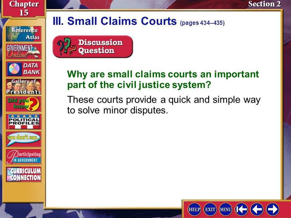 Section 2-9 III.Small Claims Courts (pages 434–435) Why are small claims courts an important part of the civil justice system? These courts provide a