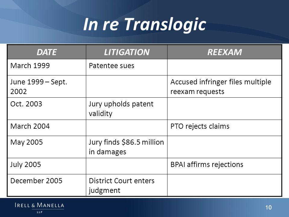 10 In re Translogic DATELITIGATIONREEXAM March 1999Patentee sues June 1999 – Sept.