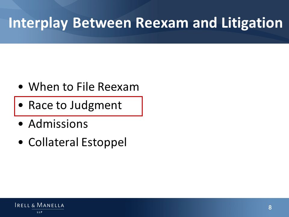 8 Interplay Between Reexam and Litigation When to File Reexam Race to Judgment Admissions Collateral Estoppel