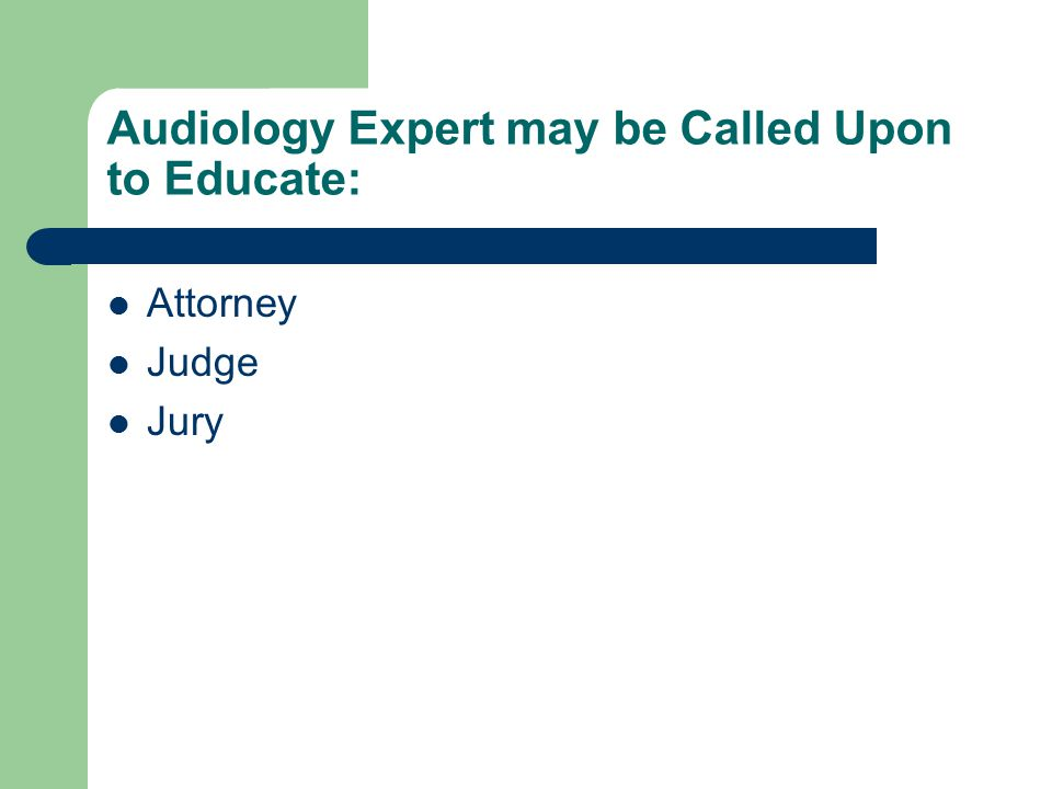 Audiology Expert may be Called Upon to Educate: Attorney Judge Jury