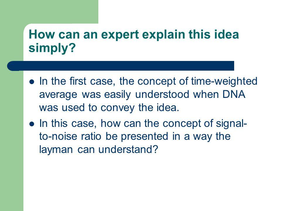How can an expert explain this idea simply.