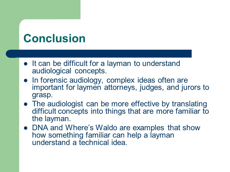 Conclusion It can be difficult for a layman to understand audiological concepts.