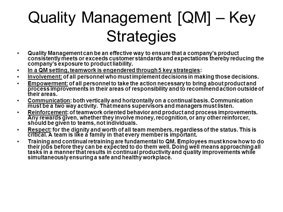 Quality Management [QM] – Key Strategies Quality Management can be an effective way to ensure that a company's product consistently meets or exceeds c