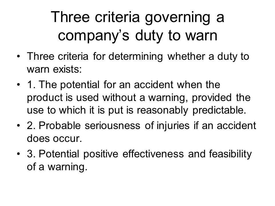 Three criteria governing a company's duty to warn Three criteria for determining whether a duty to warn exists: 1. The potential for an accident when