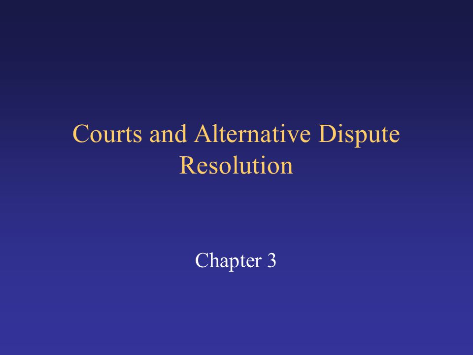 Courts and Alternative Dispute Resolution Chapter 3
