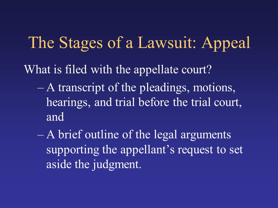 The Stages of a Lawsuit: Appeal What is filed with the appellate court.