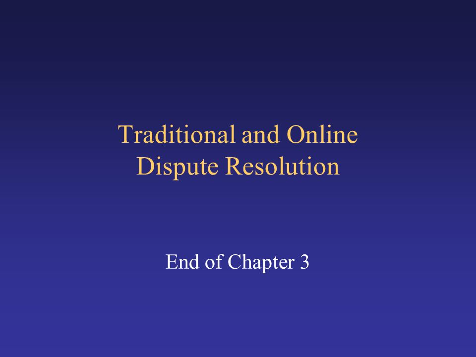 Traditional and Online Dispute Resolution End of Chapter 3