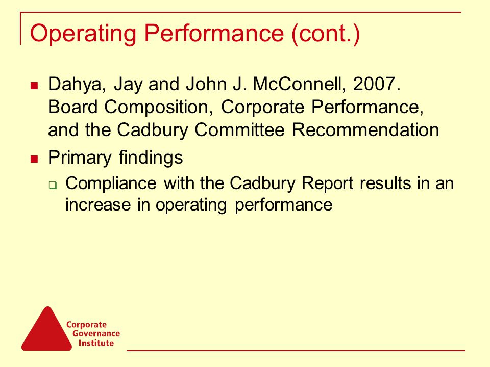 Operating Performance (cont.) Dahya, Jay and John J. McConnell, 2007. Board Composition, Corporate Performance, and the Cadbury Committee Recommendati