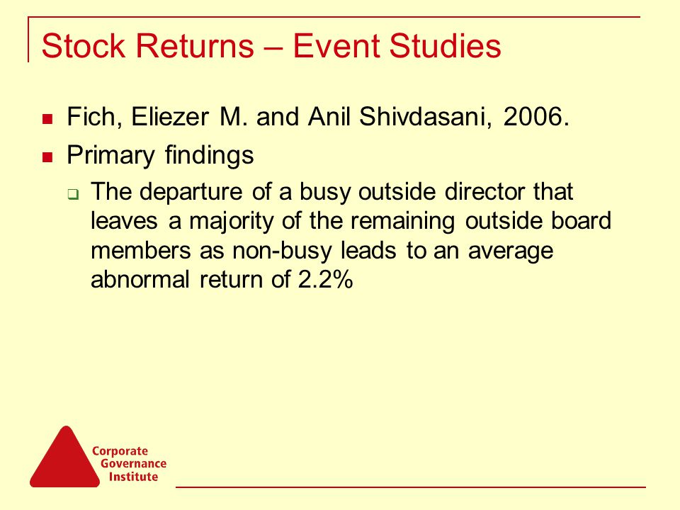 Stock Returns – Event Studies Fich, Eliezer M.and Anil Shivdasani, 2006.