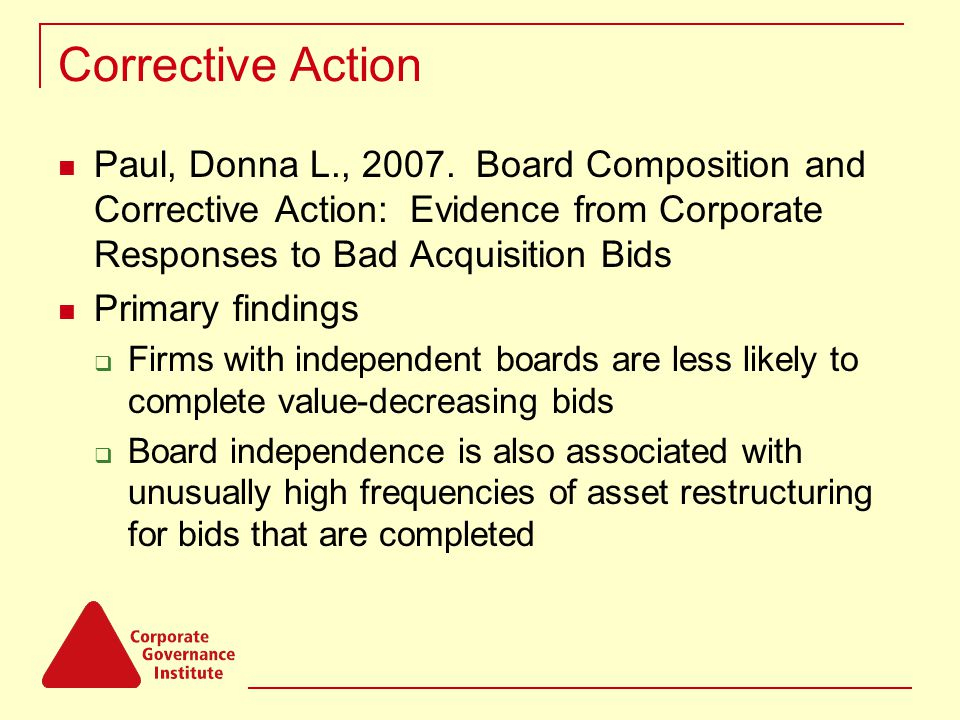 Corrective Action Paul, Donna L., 2007. Board Composition and Corrective Action: Evidence from Corporate Responses to Bad Acquisition Bids Primary fin