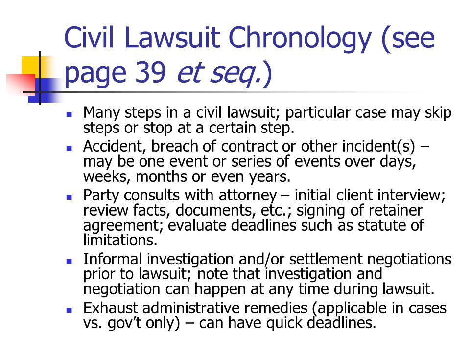 Civil Lawsuit Chronology (see page 39 et seq.) Many steps in a civil lawsuit; particular case may skip steps or stop at a certain step. Accident, brea